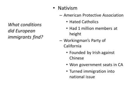 What conditions did European immigrants find? Nativism – American Protective Association Hated Catholics Had 1 million members at height – Workingman's.