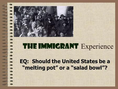 "The Immigrant Experience EQ: Should the United States be a ""melting pot"" or a ""salad bowl""?"