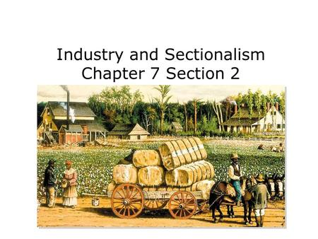 Industry and Sectionalism Chapter 7 Section 2