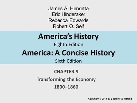 America's History Eighth Edition America: A Concise History Sixth Edition CHAPTER 9 Transforming the Economy 1800–1860 Copyright © 2014 by Bedford/St.