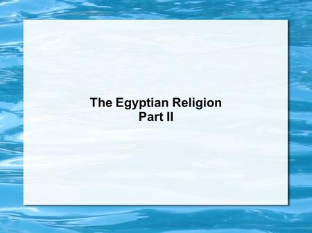 The Egyptian Religion Part II. Ka Egyptians believed that each person's soul, or Ka, would continue living after a person died.  However, the soul would.