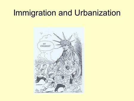 Immigration and Urbanization. They came, they saw, they… Immigrants Who here is American, and what does it mean?
