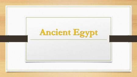 Ancient Egypt. Egypt Egypt is in the northeast corner of Africa, and is mostly made up of desert. There are not many sources of water. One of Egypt's.