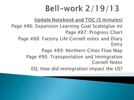 Update Notebook and TOC (5 minutes) Page #86: Expansion Learning Goal Scale(glue in) Page #87: Progress Chart Page #88: Factory Life Cornell notes and.