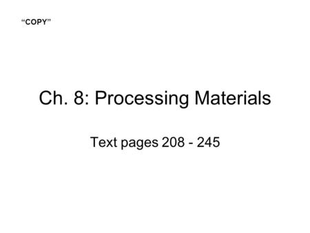 "Ch. 8: Processing Materials Text pages 208 - 245 ""COPY"""