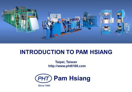INTRODUCTION TO PAM HSIANG Taipei, Taiwan Pam Hsiang Since 1980