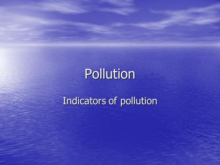 Indicators of pollution