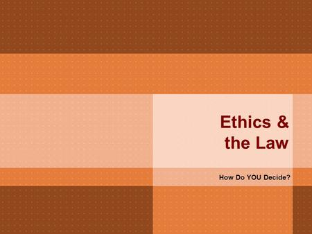 Ethics & the Law How Do YOU Decide?. Morality  What is Morality?  Values that govern a society's attitude towards right and wrong  Example: Would you.