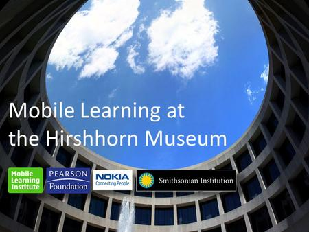 Mobile Learning at the Hirshhorn Museum. Empower Teens to take Control of Their own Learning Process.