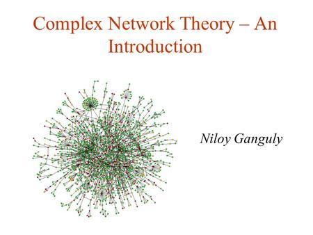 Complex Network Theory – An Introduction Niloy Ganguly.