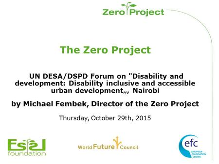 "The Zero Project UN DESA/DSPD Forum on Disability and development: Disability inclusive and accessible urban development"", Nairobi by Michael Fembek,"