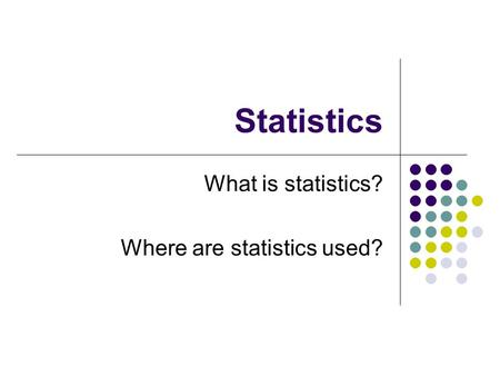 Statistics What is statistics? Where are statistics used?