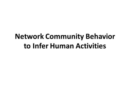 Network Community Behavior to Infer Human Activities.