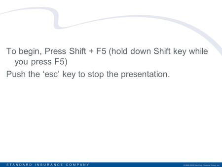 To begin, Press Shift + F5 (hold down Shift key while you press F5) Push the 'esc' key to stop the presentation.