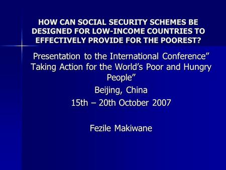 HOW CAN SOCIAL SECURITY SCHEMES BE DESIGNED FOR LOW-INCOME COUNTRIES TO EFFECTIVELY PROVIDE FOR THE POOREST? Presentation to the International Conference""