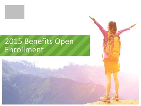 2015 Benefits Open Enrollment. 4 AGENDA Welcome What's New What's Changing Eligibility & Enrollment Review of 2015 Benefits How to Enroll Questions.