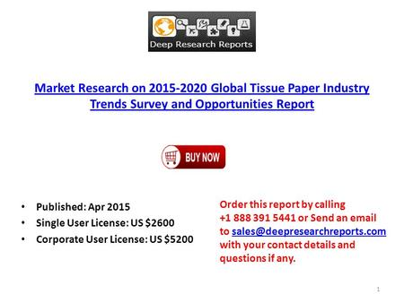 Market Research on 2015-2020 Global Tissue Paper Industry Trends Survey and Opportunities Report Published: Apr 2015 Single User License: US $2600 Corporate.