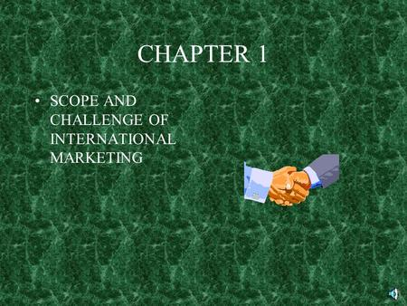 CHAPTER 1 SCOPE AND CHALLENGE OF INTERNATIONAL MARKETING.