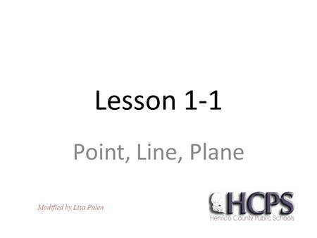 Lesson 1-1 Point, Line, Plane Modified by Lisa Palen.