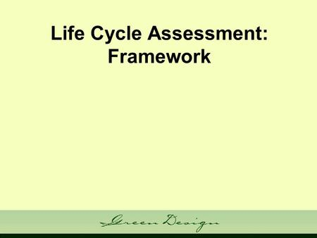 "Life Cycle Assessment: Framework. Goal: Life cycle THINKING Many ""centers"" on campus have seminars with lunch and drinks provided. How should drinks be."