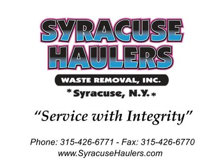 "Www.SyracuseHaulers.com Phone: 315-426-6771 - Fax: 315-426-6770 ""Service with Integrity"""