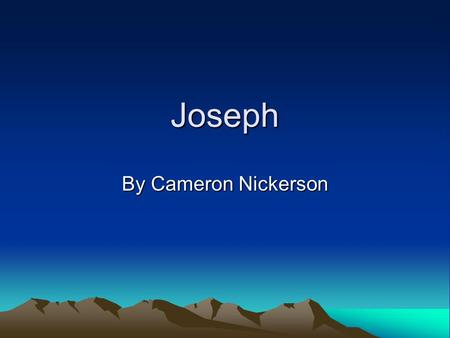 Joseph By Cameron Nickerson. © 2010 Cameron Nickerson April 20 th 2010 All rights reserved. This book or any portion thereof may not be reproduced or.