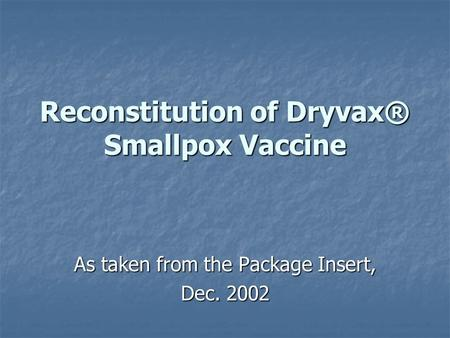 Reconstitution of Dryvax® Smallpox Vaccine As taken from the Package Insert, Dec. 2002.