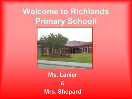 Welcome to Richlands Primary School! Ms. Lanier & Mrs. Shepard.