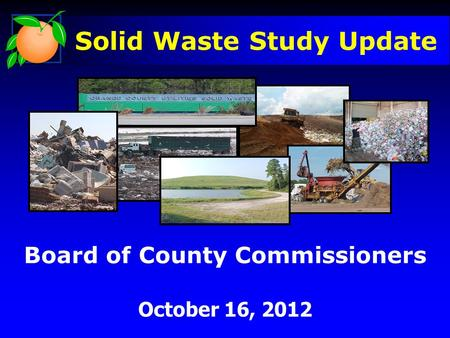 Board of County Commissioners October 16, 2012 Solid Waste Study Update.
