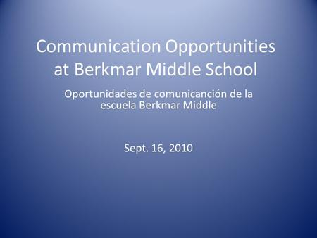 Communication Opportunities at Berkmar Middle School Oportunidades de comunicanción de la escuela Berkmar Middle Sept. 16, 2010.