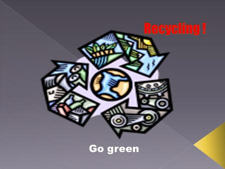 Go green. Recycling: Things that get down the blue bin.