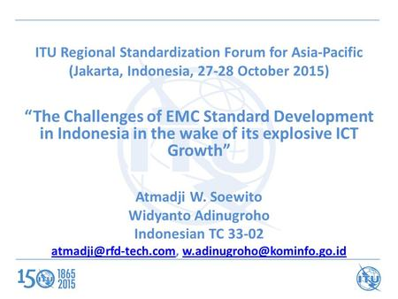 "ITU Regional Standardization Forum for Asia-Pacific (Jakarta, Indonesia, 27-28 October 2015) ""The Challenges of EMC Standard Development in Indonesia in."