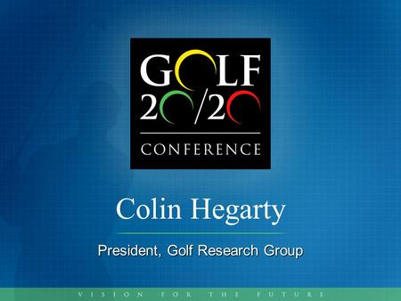 Colin Hegarty President, Golf Research Group. www.golf-research.com.