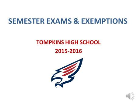 SEMESTER EXAMS & EXEMPTIONS TOMPKINS HIGH SCHOOL 2015-2016.