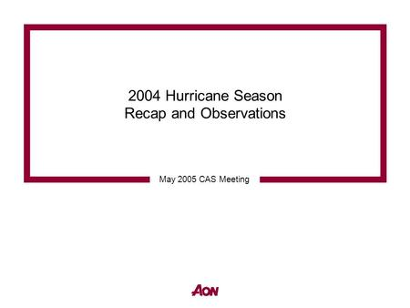 2004 Hurricane Season Recap and Observations May 2005 CAS Meeting.