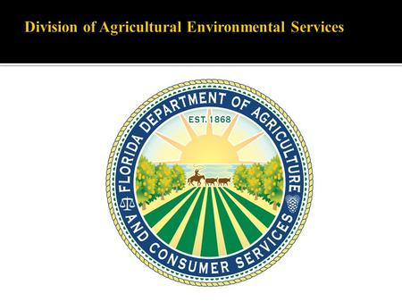 Director Assistant DirectorAssistant Director Bureau of PesticidesBureau of Pesticides Bureau of Compliance Monitoring Bureau of Entomology and Pest Control.