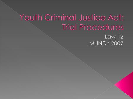  Youth under the YCJA may only be tried in a youth court or family court  Youth cannot be tried using an adult court  Nor can youth be tried using.