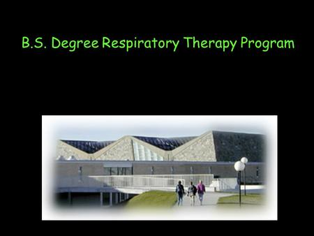 B.S. Degree Respiratory Therapy Program. Respiratory Therapy is a patient care profession; they…..assess, treat, monitor, follow up and care for patients.