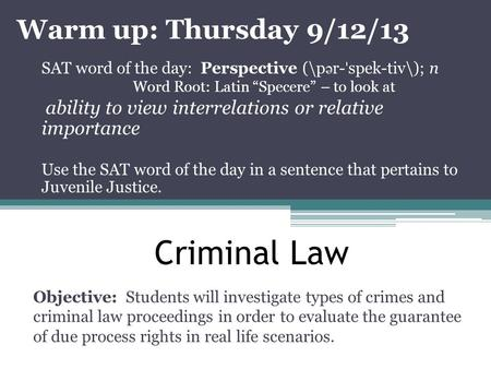 Criminal Law Objective: Students will investigate types of crimes and criminal law proceedings in order to evaluate the guarantee of due process rights.