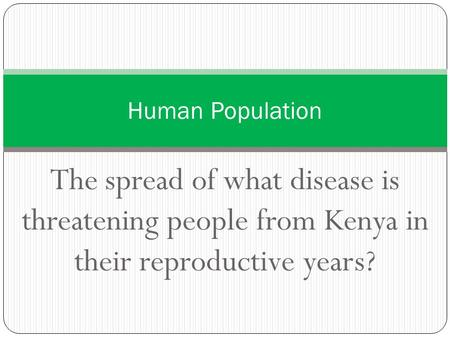 Human Population The spread of what disease is threatening people from Kenya in their reproductive years?