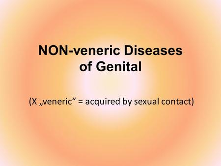 "NON-veneric Diseases of Genital (X ""veneric"" = acquired by sexual contact)"