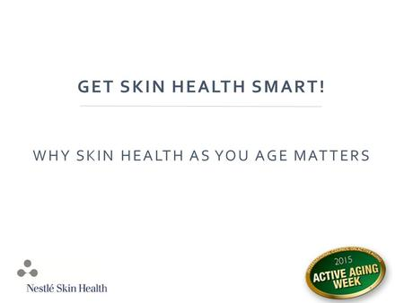 GET SKIN HEALTH SMART! WHY SKIN HEALTH AS YOU AGE MATTERS 1.