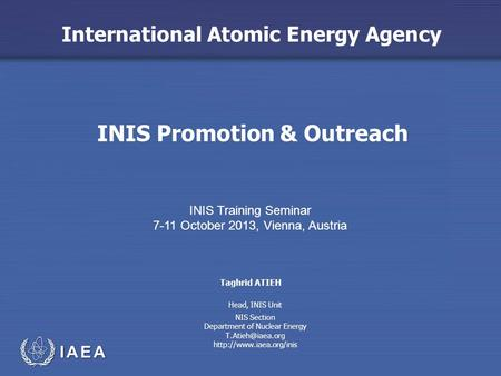 International Atomic Energy Agency INIS Promotion & Outreach INIS Training Seminar 7-11 October 2013, Vienna, Austria Taghrid ATIEH NIS Section Department.