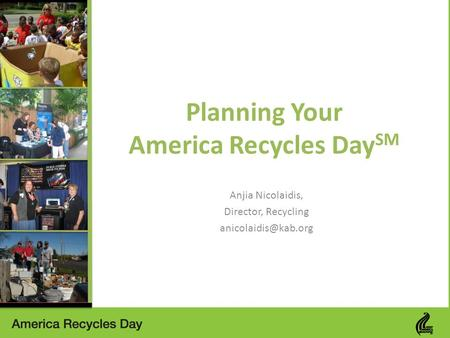 Planning Your America Recycles Day SM Anjia Nicolaidis, Director, Recycling