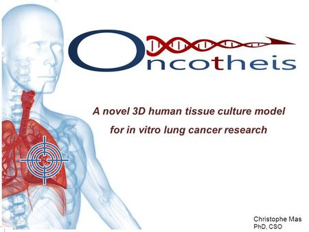 Christophe Mas PhD, CSO A novel 3D human tissue culture model for in vitro lung cancer research.