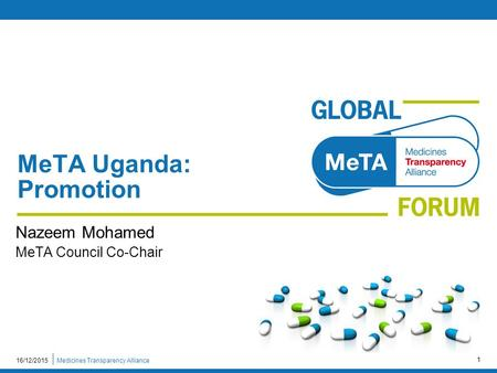Medicines Transparency Alliance16/12/2015 1 MeTA Uganda: Promotion Nazeem Mohamed MeTA Council Co-Chair.
