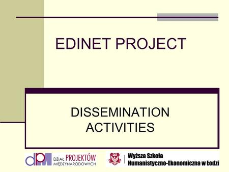 EDINET PROJECT DISSEMINATION ACTIVITIES. DISSEMINATION Dissemination activities will be continued for the period of project realization, to be contributed.