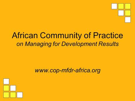 African Community of Practice on Managing for Development Results www.cop-mfdr-africa.org.