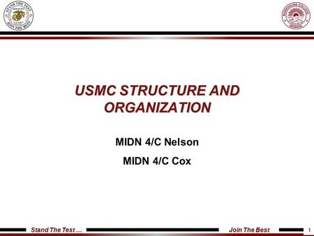 Stand The Test … Join The Best USMC STRUCTURE AND ORGANIZATION MIDN 4/C Nelson MIDN 4/C Cox 1.