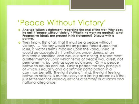 'Peace Without Victory'  Analyze Wilson's statement regarding the end of the war. Why does he call it 'peace without victory'? What is he warning against?